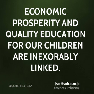 Economic prosperity and quality education for our children are ...