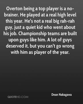 Dean Nakagawa - Overton being a top player is a no-brainer. He played ...