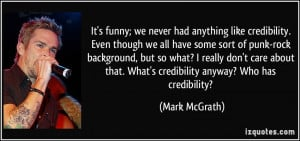 like credibility. Even though we all have some sort of punk-rock ...