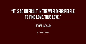 It is so difficult in the world for people to find love, true love ...