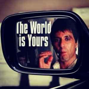 The world is yours .. Al Pacino