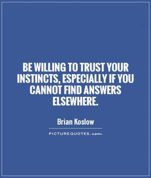 Trust Quotes Instinct Quotes Answer Quotes Brian Koslow Quotes