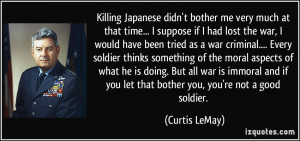 Killing Japanese didn't bother me very much at that time... I suppose ...