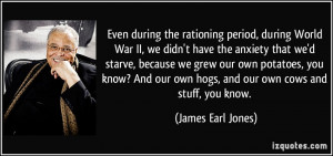 Even during the rationing period, during World War II, we didn't have ...