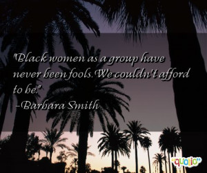 Black women as a group have never been fools . We couldn't afford to ...