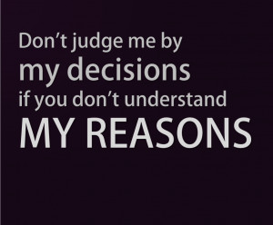 Don't Judge ME By My Decision !!