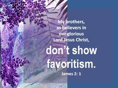 Don't show favoritism. James 2:1
