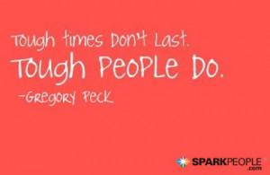 Motivational Quote - Tough times don't last. Tough people do.