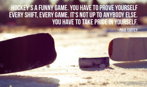 motivational hockey quote 1 hockey s a funny game you have to prove ...