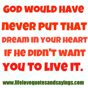 God would have never put that dream in your heart if He didn't want ...