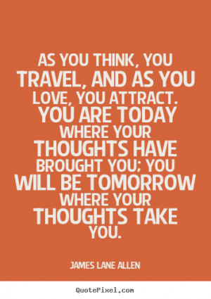 ... travel, and as you love, you attract. you are today.. - Love quotes
