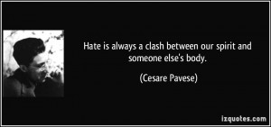 Hate is always a clash between our spirit and someone else's body ...