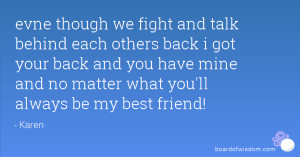 evne though we fight and talk behind each others back i got your back ...