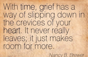 With Time, Grief Has A Way Of Slipping Down In The Crevices Of Your ...