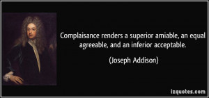 ... , an equal agreeable, and an inferior acceptable. - Joseph Addison