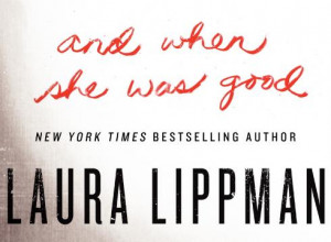 ... of 'And When She Was Good' by Laura Lippman [Via MerlinFTP Drop