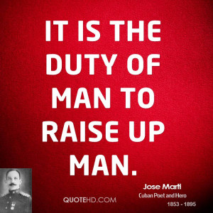 It is the duty of man to raise up man.