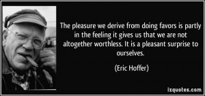 The pleasure we derive from doing favors is partly in the feeling it ...