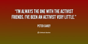 always the one with the activist friends. I've been an activist ...