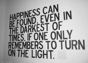 Happiness can be found even in the darkest of places