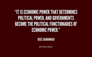 It is economic power that determines political power, and governments ...