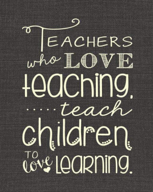 Teachers who love teaching...