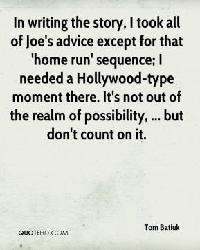 In writing the story, I took all of Joe's advice except for that 'home ...