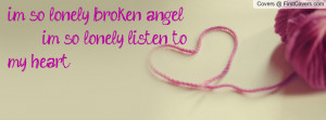 im so lonely broken angel im so lonely listen to my heart , Pictures