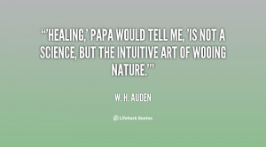 Healing,' Papa would tell me, 'is not a science, but the intuitive art ...