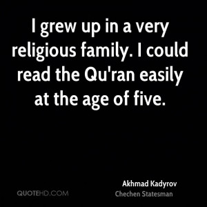 grew up in a very religious family. I could read the Qu'ran easily ...