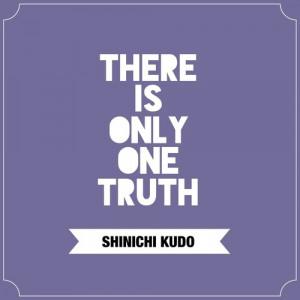... Quotes, Truths, Meitantei Conan, Detective Conan Quotes, Kudo Quotes
