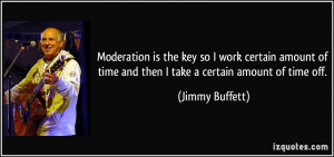 ... of time and then I take a certain amount of time off. - Jimmy Buffett