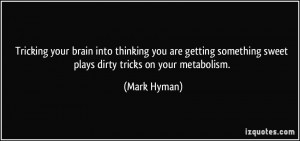 your brain into thinking you are getting something sweet plays dirty ...