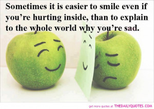 Sometimes It Is Easier To Smile Even If You're Hurting Inside, Than ...