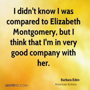 Barbara Eden - I didn't know I was compared to Elizabeth Montgomery ...