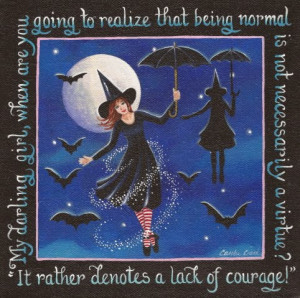 My darling girl, when are you going to realize that being normal is ...