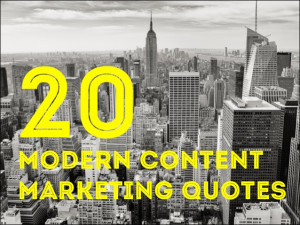 20 Modern Content Marketing Quotes
