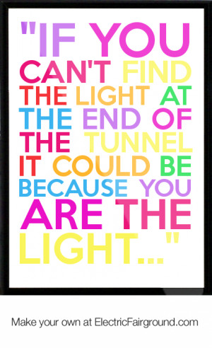 ... the-tunnel-it-could-be-because-you-are-the-light-Framed-Quote-682.png
