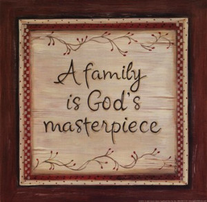 Family is God's Masterpiece ~ Fine-Art Print
