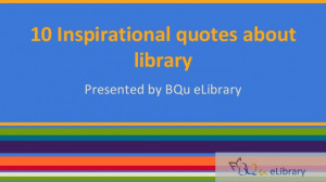 10 Inspirational quotes about library