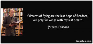 If dreams of flying are the last hope of freedom, I will pray for ...