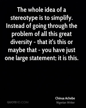 The whole idea of a stereotype is to simplify. Instead of going ...