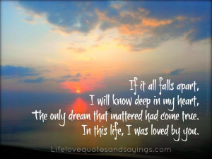 will know deep in my heart, The only dream that mattered had come true ...