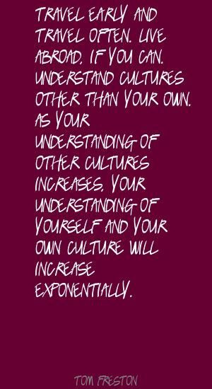 ... early and travel often. Live abroad, if .. By Tom Freston - LushQuotes