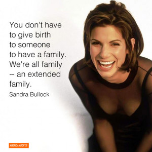 "... extended family."" Sandra Bullock, actress and and adoptive mother"