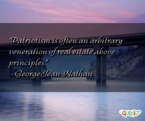 Patriotism is often an arbitrary veneration of real estate above ...