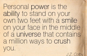 Personal Power Is The Ability.. - J.Z. Colby
