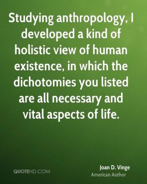 Joan D. Vinge - Studying anthropology, I developed a kind of holistic ...