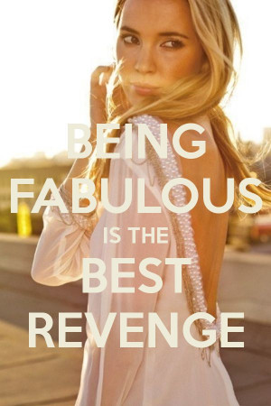 BEING FABULOUS IS THE BEST REVENGE