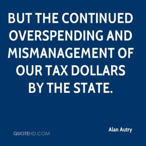 Alan Autry - but the continued overspending and mismanagement of our ...